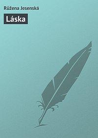 Růžena Jesenská -Láska