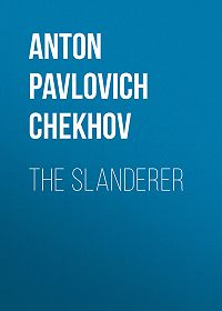 Anton Chekhov -The Slanderer