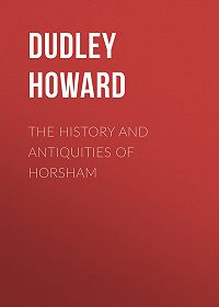 Howard Dudley -The History and Antiquities of Horsham