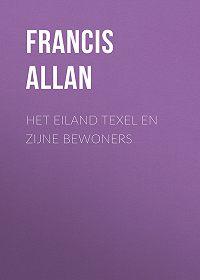 Francis Allan -Het Eiland Texel en Zijne Bewoners