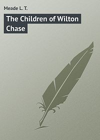 L. Meade -The Children of Wilton Chase