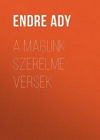 Endre Ady -A magunk szerelme: Versek