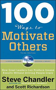 Scott Richardson -100 Ways to Motivate Others: How Great Leaders Can Produce Insane Results Without Driving People Crazy