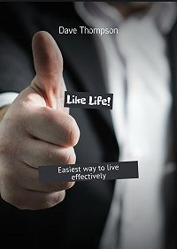 Dave Thompson -Like Life! Easiest way to live effectively