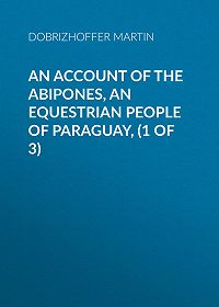 Martin Dobrizhoffer -An Account of the Abipones, an Equestrian People of Paraguay, (1 of 3)