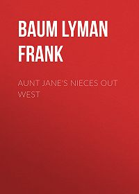 Lyman Baum -Aunt Jane's Nieces out West