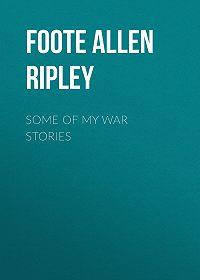 Allen Foote -Some of My War Stories