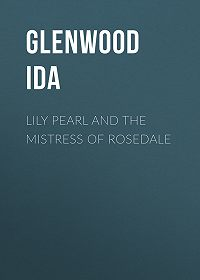 Ida Glenwood -Lily Pearl and The Mistress of Rosedale