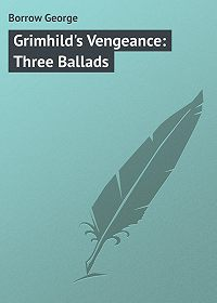 George Borrow -Grimhild's Vengeance: Three Ballads