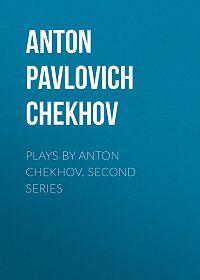 Anton Chekhov -Plays by Anton Chekhov, Second Series