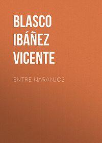 Vicente Blasco Ibáñez -Entre naranjos