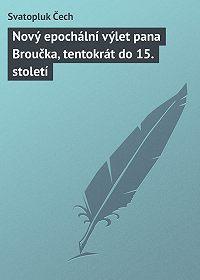 Svatopluk Čech - Nový epochální výlet pana Broučka, tentokrát do 15. století