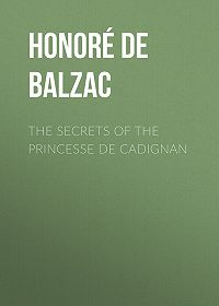 Honoré de -The Secrets of the Princesse de Cadignan