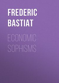 Frederic Bastiat -Economic Sophisms