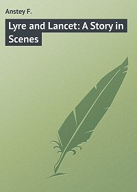 F. Anstey -Lyre and Lancet: A Story in Scenes