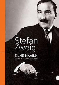 Stefan Zweig -Eilne maailm. Eurooplase mälestused