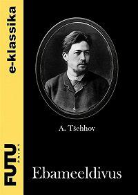 Anton Tšehhov -Ebameeldivus