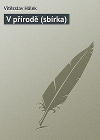 Vítězslav Hálek - V přírodě (sbírka)