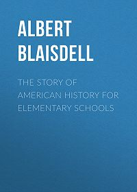 Albert Blaisdell -The Story of American History for Elementary Schools