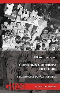 Mikko Lagerspetz -Ühiskonna uurimise meetodid. Sissejuhatus ja väljajuhatus