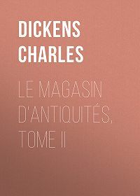 Charles Dickens -Le magasin d'antiquités, Tome II