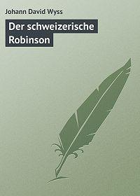 Johann David -Der schweizerische Robinson