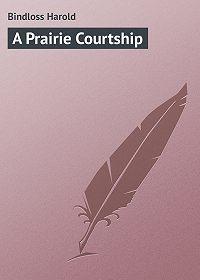 Harold Bindloss -A Prairie Courtship