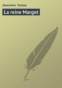 Alexandre Dumas -La reine Margot