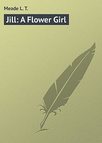 L. Meade -Jill: A Flower Girl