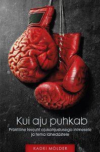 Kadri Mölder -Kui aju puhkab. Praktiline teejuht ajukahjustusega inimesele ja tema lähedastele