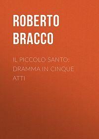 Roberto Bracco -Il piccolo santo: Dramma in cinque atti