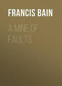 Francis Bain -A Mine of Faults