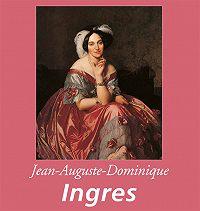 Théophile Silvestre -Jean-Auguste-Dominique Ingres