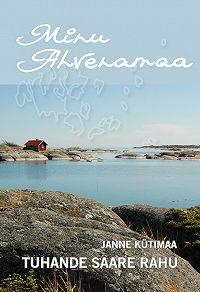 Janne Kütimaa -Minu Ahvenamaa. Tuhande saare rahu