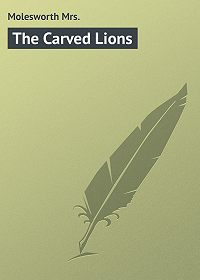 Mrs. Molesworth -The Carved Lions