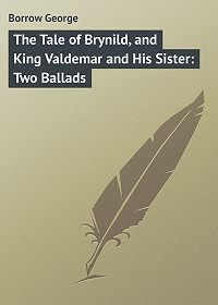 George Borrow -The Tale of Brynild, and King Valdemar and His Sister: Two Ballads