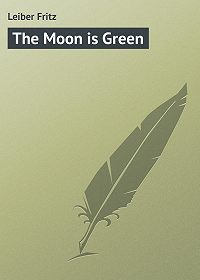 Fritz Leiber -The Moon is Green