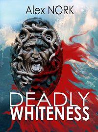 Alex Nork - Deadly Whiteness