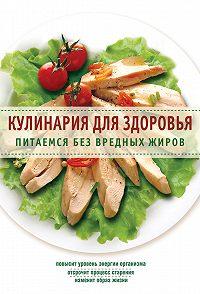 Сборник рецептов -Кулинария для здоровья. Питаемся без вредных жиров