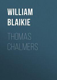 William Blaikie -Thomas Chalmers