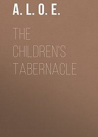 A. L. O. E. -The Children's Tabernacle