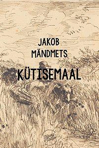 Jakob Mändmets -Kütisemaal
