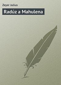Zeyer Julius -Radúz a Mahulena