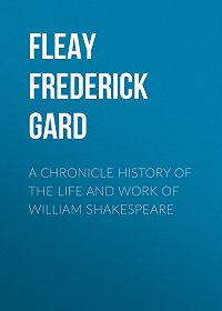 Frederick Fleay -A Chronicle History of the Life and Work of William Shakespeare