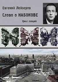 Евгений Лейзеров -Слово оНабокове. Цикл лекций (13лекций осиринском «сквозняке изпрошлого»)