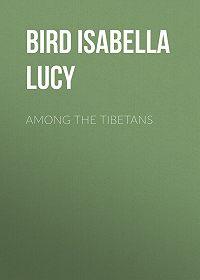 Isabella Bird -Among the Tibetans