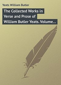 William Yeats -The Collected Works in Verse and Prose of William Butler Yeats. Volume 3 of 8. The Countess Cathleen. The Land of Heart's Desire. The Unicorn from the Stars