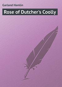Hamlin Garland -Rose of Dutcher's Coolly