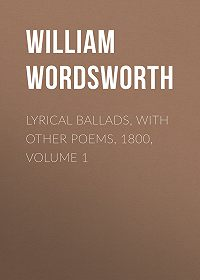 William Wordsworth -Lyrical Ballads, with Other Poems, 1800, Volume 1