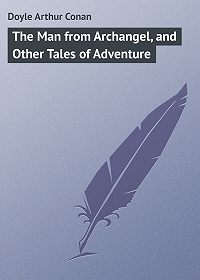 Arthur Doyle -The Man from Archangel, and Other Tales of Adventure